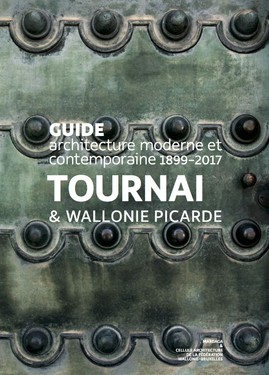 Modern and contemporary architecture. Tournai & Wallonie picarde